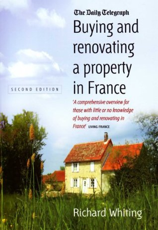 Buying and Renovating Property in France  by  Richar Whiting