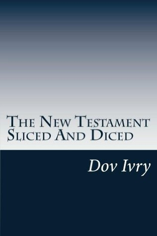 The New Testament Sliced And Diced  by  Dov Ivry