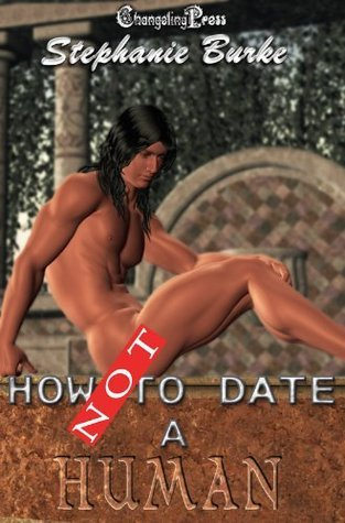 How Not No Date A Human  by  Stephanie Burke