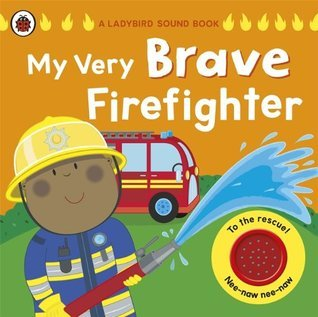 My Very Brave Firefighter Moira Butterfield