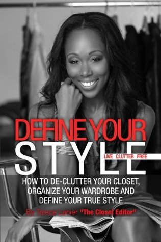 Define Your Style.Live Clutter Free  by  Taiece Lanier