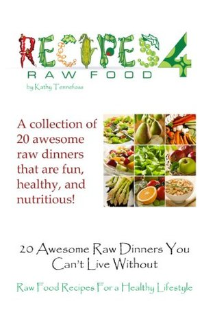20 Awesome Raw Main Dinners You Cant Live Without  by  Kathy Tennefoss