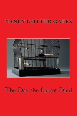 The Day The Parrot Died  by  Nancy Gotter Gates