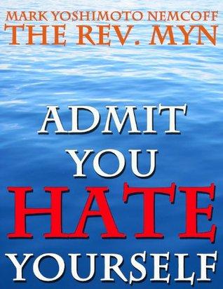 Admit You Hate Yourself  by  Mark Yoshimoto Nemcoff