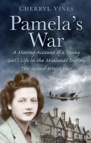 Pamelas War: A Moving Account of a Young Girls Life in the Midlands During the Second World War  by  Cherryl Vines