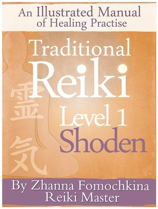 Traditional  Reiki Level 1: Shoden :  An Illustrated Manual of Healing Practise  by  Zhanna Fomochkina