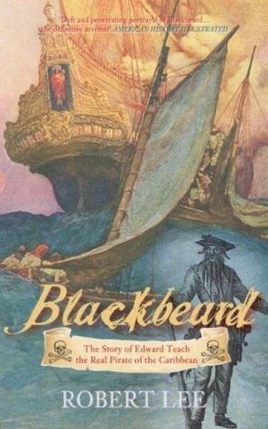 Blackbeard: The Story of Edward Teach, the Real Pirate of the Caribbean Robert    Lee
