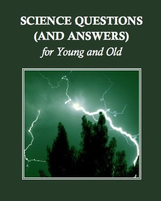 Science Questions (and Answers) for Young and Old  by  Editors The American Educator