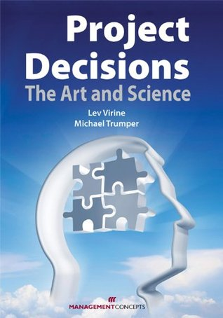 Project Decisions: The Art and Science  by  Lev Virine