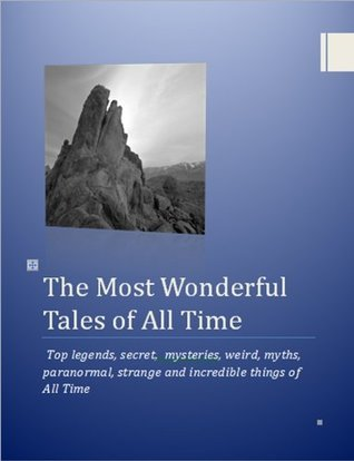 The Most Wonderful Tales of All Time: Top legends, secret,  mysteries, weird, myths, paranormal, strange and incredible things of All Time shafiq hamidi
