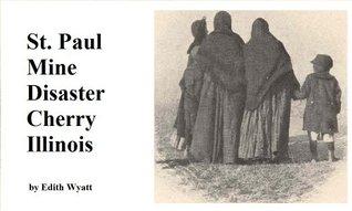 St. Paul Mine Disaster at Cherry Illinois  by  Edith Wyatt