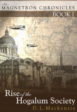 Rise of the Hogalum Society D.L. Mackenzie