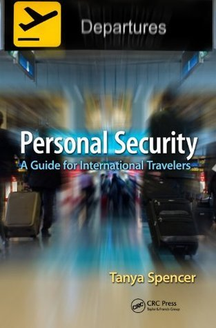 Personal Security: A Guide for International Travelers Tanya Spencer
