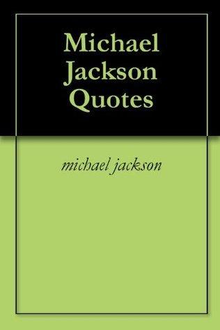 Michael Jackson Quotes  by  Michael James Jackson