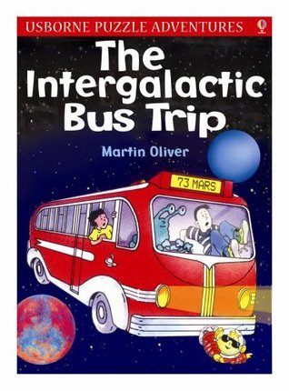 The Intergalactic Bus Trip. Martin Oliver  by  Martin Oliver