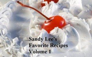 Sandy Lees Favorite Recipes Volume 1 Sandy Lee