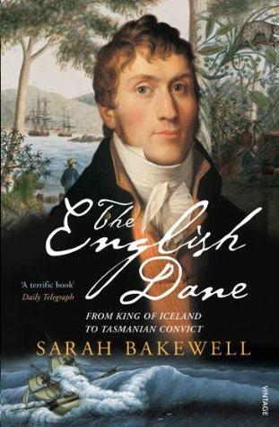 The English Dane: From King of Iceland to Tasmanian Convict  by  Sarah Bakewell
