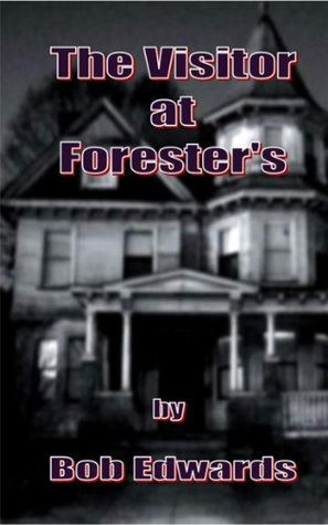The Visitor at Foresters  by  Bob Edwards