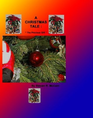 A Christmas Tale: The Precious Gift  by  Steven McCain