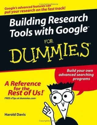 Building Research Tools with Google For Dummies Harold Davis