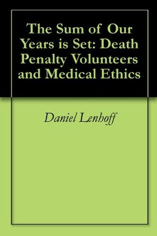 The Sum of Our Years is Set: Death Penalty Volunteers and Medical Ethics Daniel Lenhoff