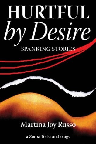 Hurtful  by  Desire: Spanking Stories by Martina Joy Russo