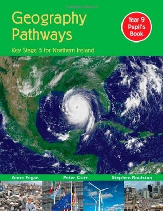 Geography Pathways: Key Stage 3 for Northern Ireland Year 9 Pupils Book: CCEA for Key Stage 3: Pupils Book Year 9 Stephen Roulston