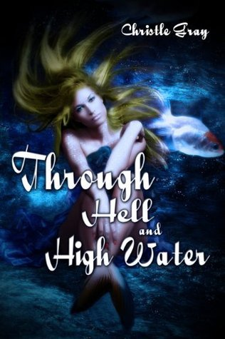 Through Hell And High Water  by  Christle Gray