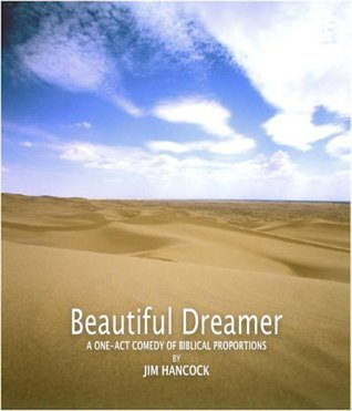 Beautiful Dreamer | A One-Act Comedy of Biblical Proportions  by  Jim Hancock