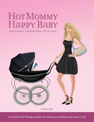 Hot Mommy Happy Baby Fitness Solution  by  Robin Farr
