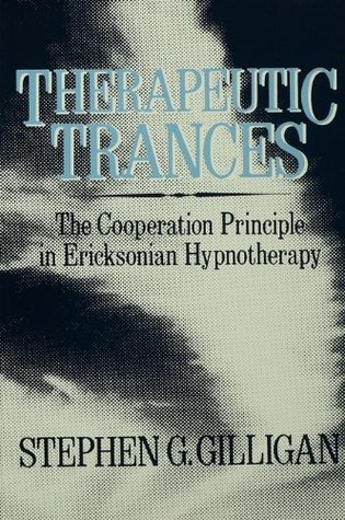 Therapeutic Trances: The Co-Operation Principle In Ericksonian Hypnotherapy  by  Stephen G. Gilligan