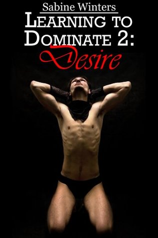 Learning to Dominate 2: Desire  by  Sabine Winters