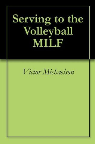 Serving to the Volleyball MILF  by  Victor Michaelson