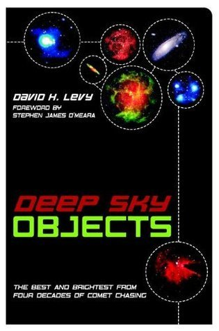 Deep Sky Objects: The Best And Brightest from Four Decades of Comet Chasing David H. Levy