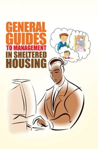 General Guides to Management In Sheltered Housing  by  V.K. Leigh