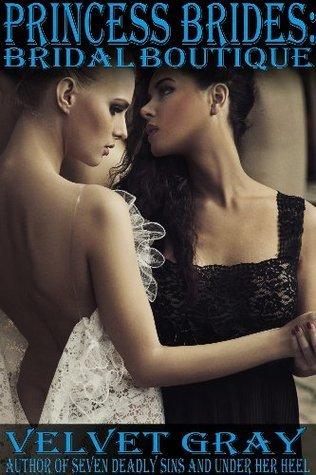Princess Brides: Bridal Boutique  by  Velvet Gray