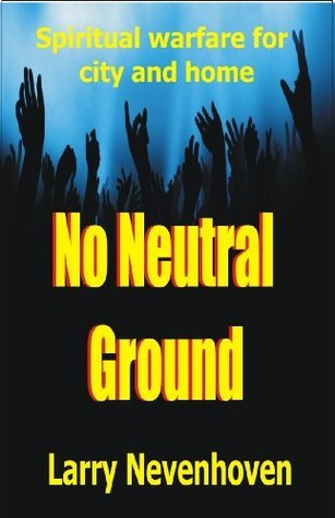 No Neutral Ground  by  Larry Nevenhoven