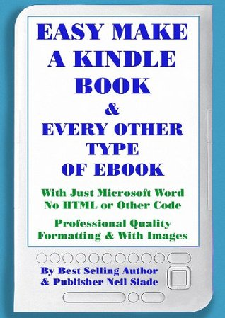 Easy Make A Kindle Book & Every Other Kind of eBook With Just Microsoft Word  by  Neil Slade