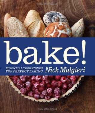 Bake!: Essential Techniques for Perfect Baking  by  Nick Malgieri
