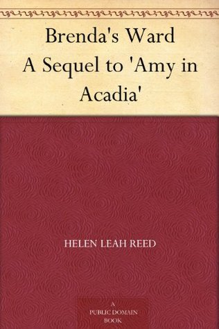 Brendas Ward A Sequel to Amy in Acadia Helen Leah Reed
