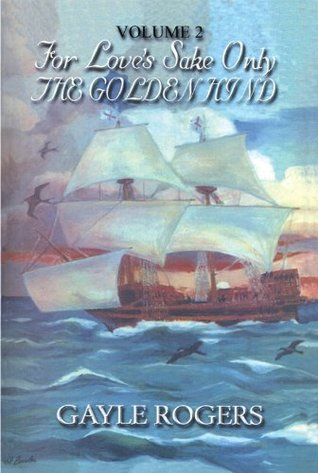 The Golden Hind: For Loves Sake Only, Vol. 2  by  Gayle Rogers