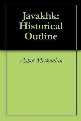 Javakhk: A Historical Outline Ashot Melkonian