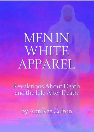 Men in White Apparel - Revelations About Death and the Life After Death  by  Ann Ree Colton