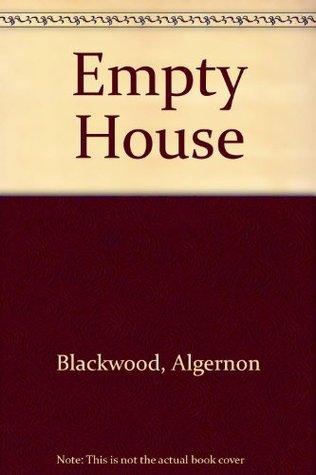 Empty House  by  Algernon Blackwood