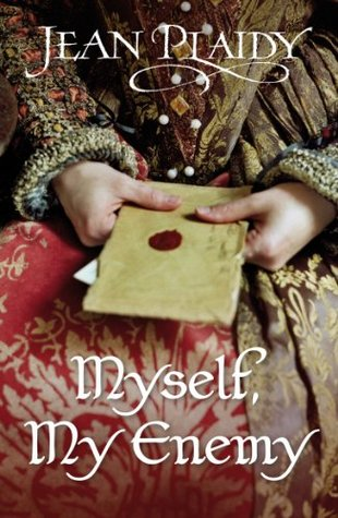 Myself, My Enemy: (Queen of England Series) Jean Plaidy