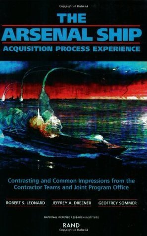 The Arsenal Ship Acquisition Process Experience: Contrasting  and Common Impressions From the Contractor Teams and Joint Program Office: Aquisition Process ... Contractor Teams and Joint Program Office Jeffrey A. Drezner