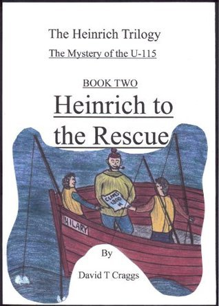 Heinrich to the Rescue (The Heinrich Trilogy - The Mystery of the U-115) David T. Craggs