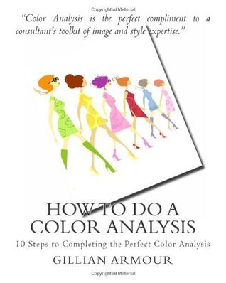 How to Do a Color Analysis: 10 Steps to Completing the Perfect Color Analysis Gillian Armour