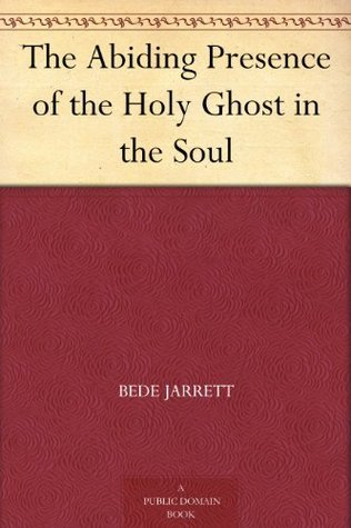 The Abiding Presence of the Holy Ghost in the Soul Bede Jarrett