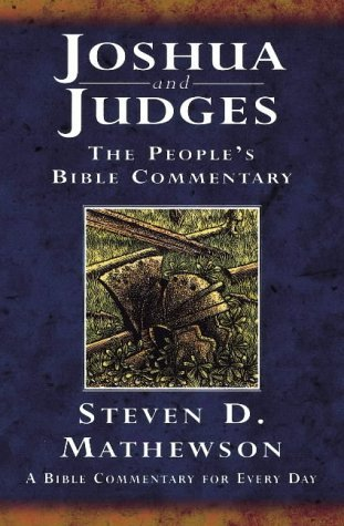Joshua and Judges: A Bible Commentary for Every Day  by  Steven D. Mathewson